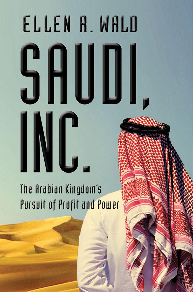 Saudi, Inc.: The Arabian Kingdom's Pursuit of Profit and Power